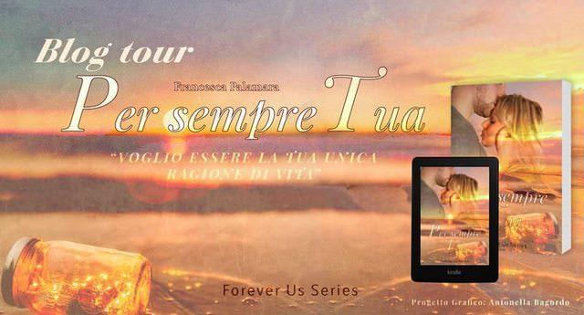 """Sesta tappa Blogtour """"Per sempre tua"""" di Francesca Palamara"""