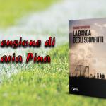 """Recensione """"La banda degli sconfitti"""" di Giacomo Tramontano, a cura di Maria Pina"""