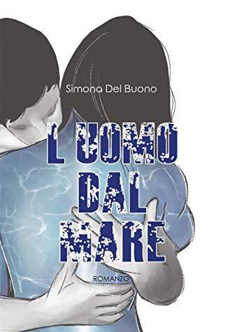 """Segnalazione """"L'uomo dal mare"""" di Simona Del Buono"""