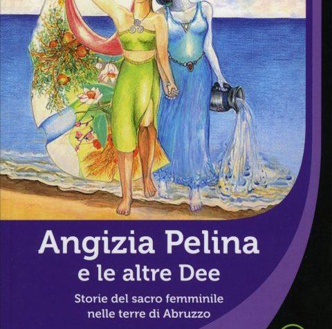 """Segnalazione """"Angizia Pelina e le altre Dee – storie del sacro femminile nelle terre d'Abruzzo"""" di Fiorella Paris"""