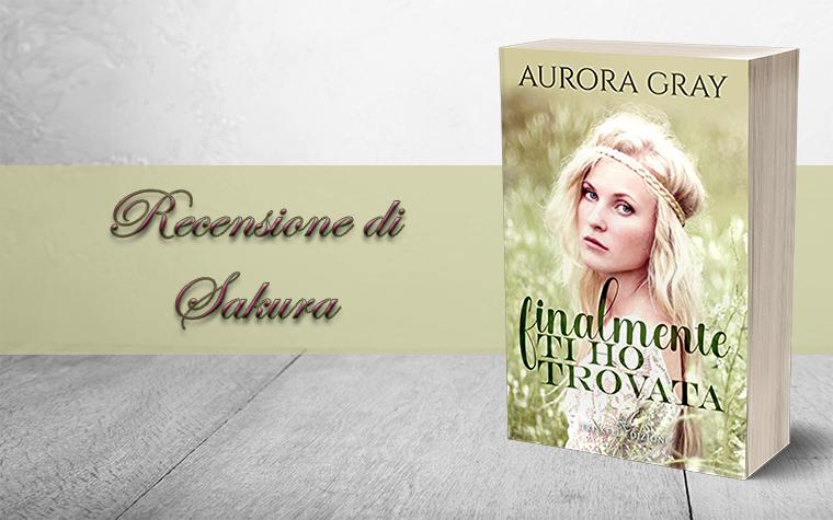 """""""Finalmente ti ho trovata"""" di Aurora Gray – Recensione"""
