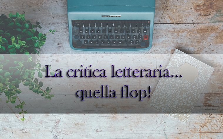 La critica letteraria… quella flop!