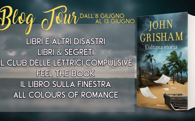 """L'ultima storia"" di John Grisham – Blog Tour – Presentazione e opere"